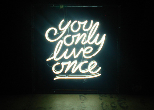 you_only_live_once